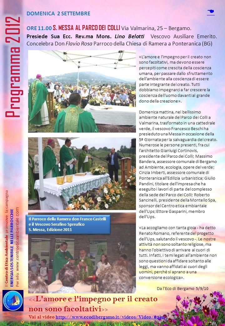 DOMENICA 2 SETTEMBRE ORE 11.00 S. MESSA AL PARCO DEI COLLI Via Valmarina, 25 – Bergamo. Presiede Sua Ecc. Rev.ma Mons. Lino Belotti Vescovo Ausiliare