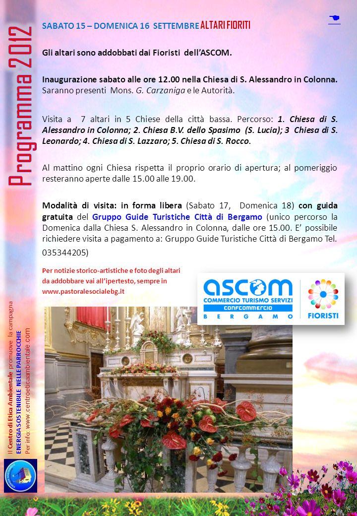 SABATO 15 – DOMENICA 16 SETTEMBRE ALTARI FIORITI Gli altari sono addobbati dai Fioristi dellASCOM. Inaugurazione sabato alle ore 12.00 nella Chiesa di