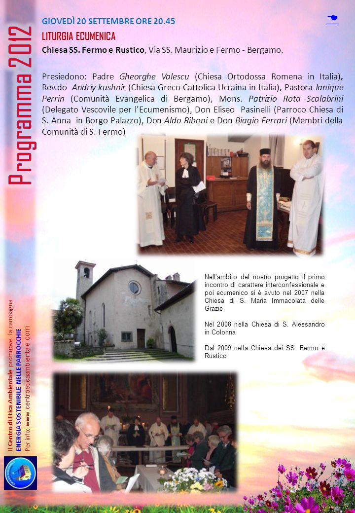 GIOVEDÌ 20 SETTEMBRE ORE 20.45 LITURGIA ECUMENICA Chiesa SS. Fermo e Rustico, Via SS. Maurizio e Fermo - Bergamo. Presiedono: Padre Gheorghe Valescu (