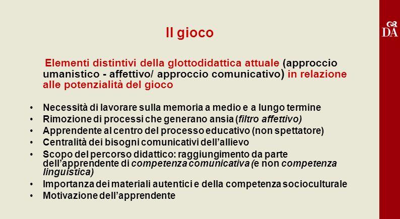 Il gioco Elementi distintivi della glottodidattica attuale (approccio umanistico - affettivo/ approccio comunicativo ) in relazione alle potenzialità