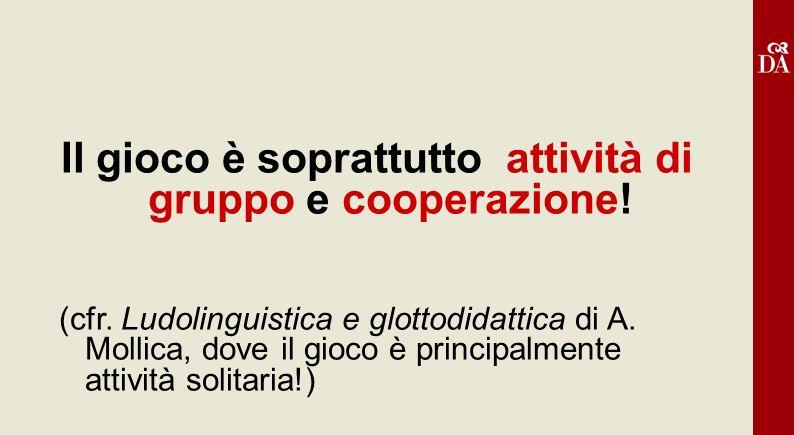 Il gioco è soprattutto attività di gruppo e cooperazione! (cfr. Ludolinguistica e glottodidattica di A. Mollica, dove il gioco è principalmente attivi