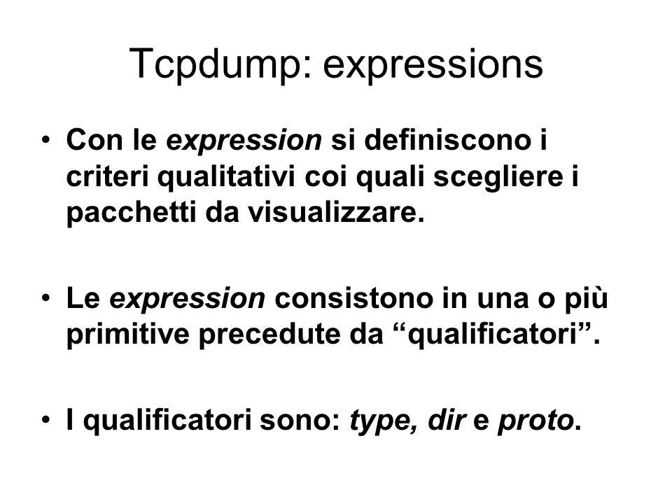 Tcpdump: expressions Con le expression si definiscono i criteri qualitativi coi quali scegliere i pacchetti da visualizzare. Le expression consistono