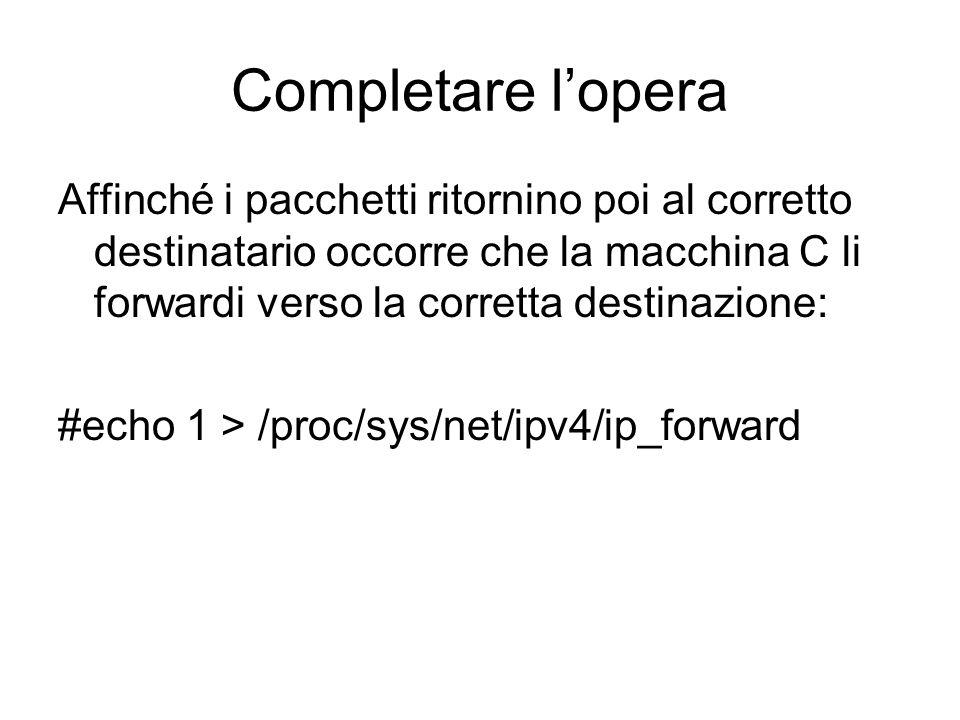 Completare lopera Affinché i pacchetti ritornino poi al corretto destinatario occorre che la macchina C li forwardi verso la corretta destinazione: #e