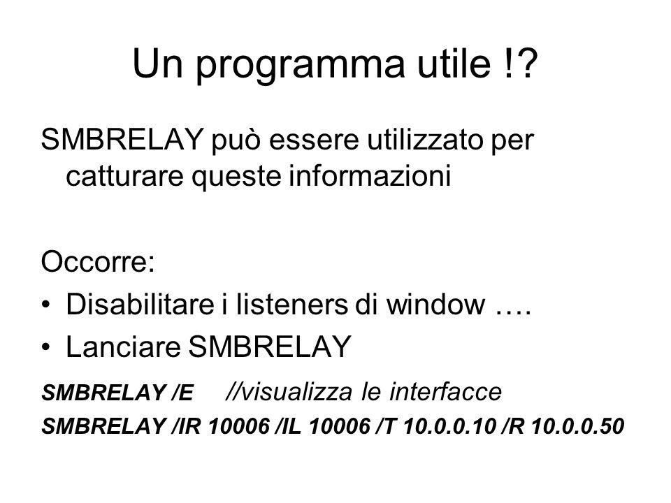 Un programma utile !? SMBRELAY può essere utilizzato per catturare queste informazioni Occorre: Disabilitare i listeners di window …. Lanciare SMBRELA