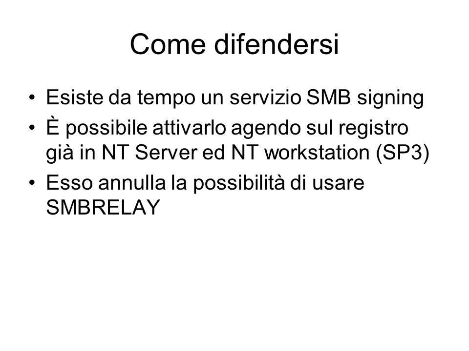 Come difendersi Esiste da tempo un servizio SMB signing È possibile attivarlo agendo sul registro già in NT Server ed NT workstation (SP3) Esso annull