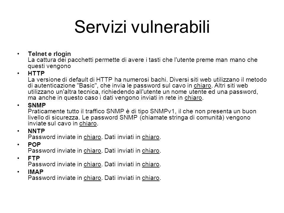 Servizi vulnerabili Telnet e rlogin La cattura dei pacchetti permette di avere i tasti che l'utente preme man mano che questi vengono HTTP La versione