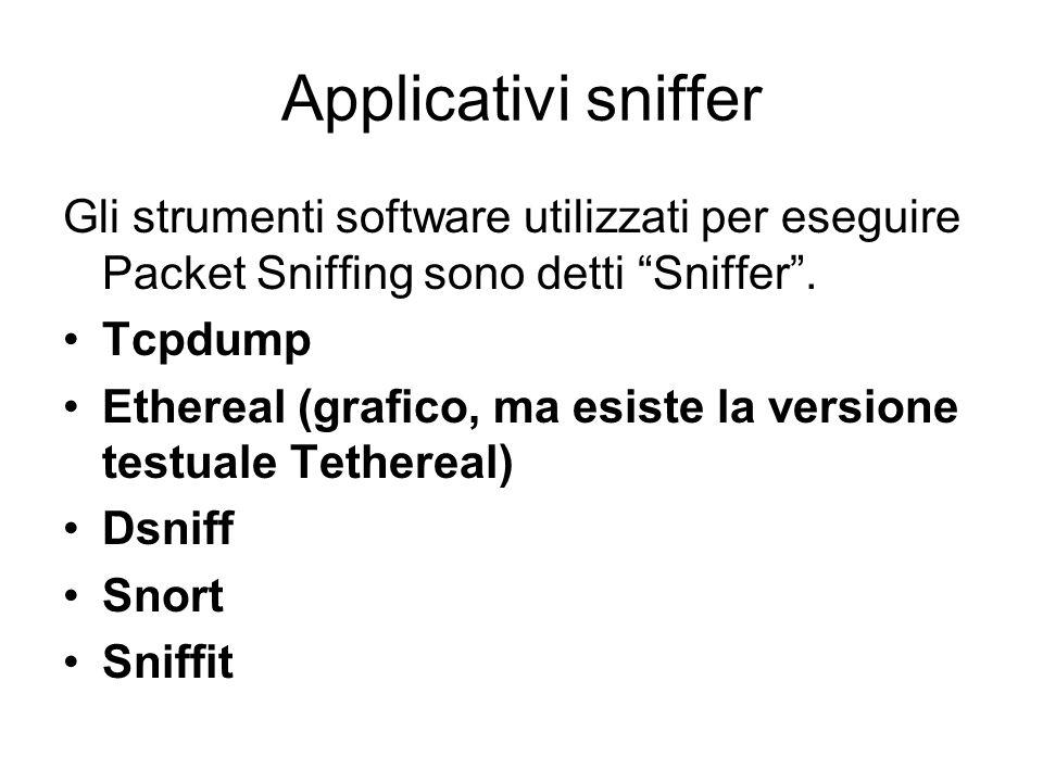 Applicativi sniffer Gli strumenti software utilizzati per eseguire Packet Sniffing sono detti Sniffer. Tcpdump Ethereal (grafico, ma esiste la version