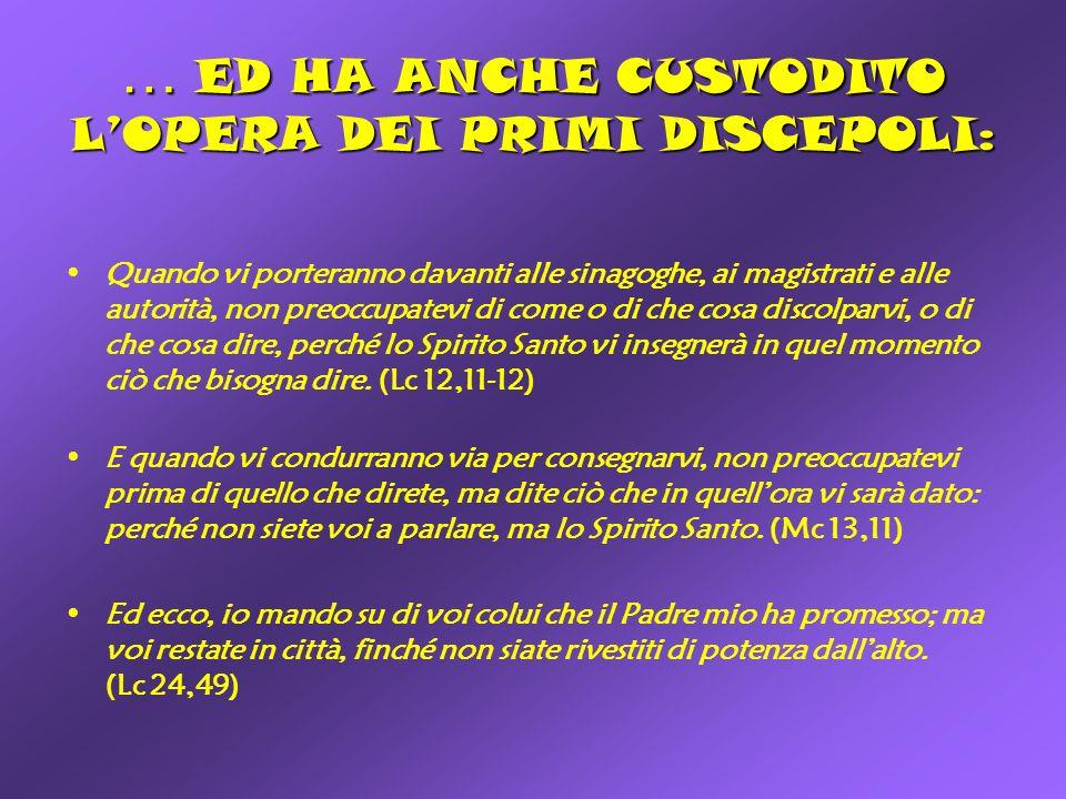 … ED HA ANCHE CUSTODITO LOPERA DEI PRIMI DISCEPOLI: Quando vi porteranno davanti alle sinagoghe, ai magistrati e alle autorità, non preoccupatevi di c