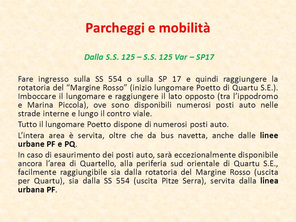 Parcheggi e mobilità Dalla S.S. 125 – S.S. 125 Var – SP17 Fare ingresso sulla SS 554 o sulla SP 17 e quindi raggiungere la rotatoria del Margine Rosso