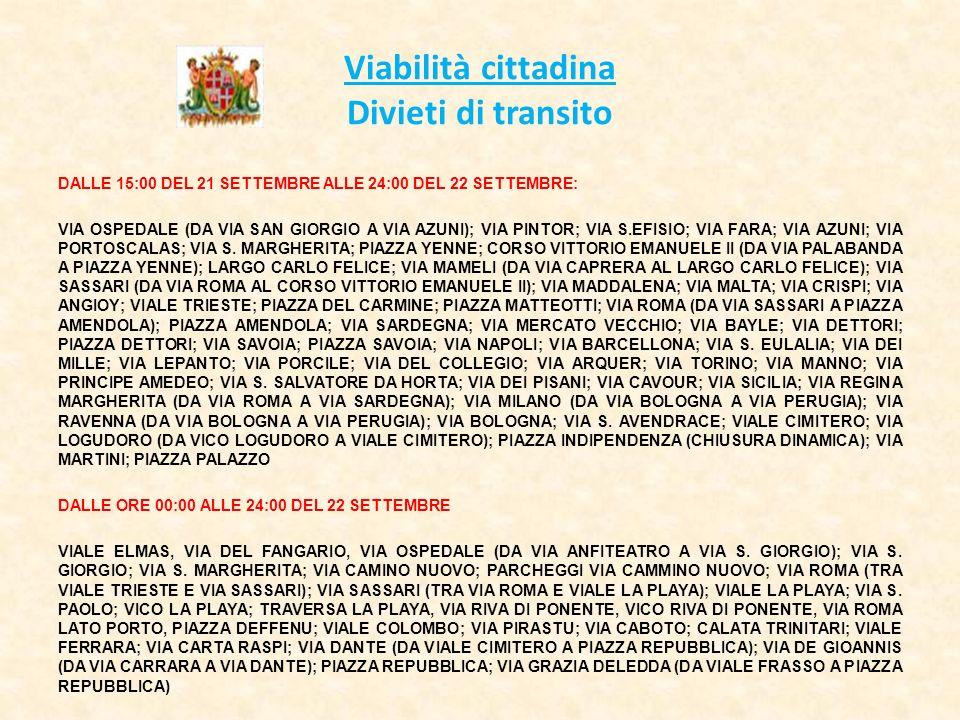 Viabilità cittadina Divieti di transito DALLE 15:00 DEL 21 SETTEMBRE ALLE 24:00 DEL 22 SETTEMBRE: VIA OSPEDALE (DA VIA SAN GIORGIO A VIA AZUNI); VIA PINTOR; VIA S.EFISIO; VIA FARA; VIA AZUNI; VIA PORTOSCALAS; VIA S.