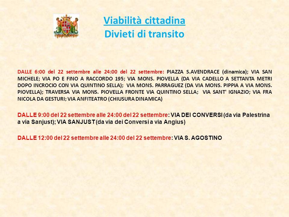 Viabilità cittadina Divieti di transito DALLE 6:00 del 22 settembre alle 24:00 del 22 settembre: PIAZZA S.AVENDRACE (dinamica); VIA SAN MICHELE; VIA PO E FINO A RACCORDO 195; VIA MONS.