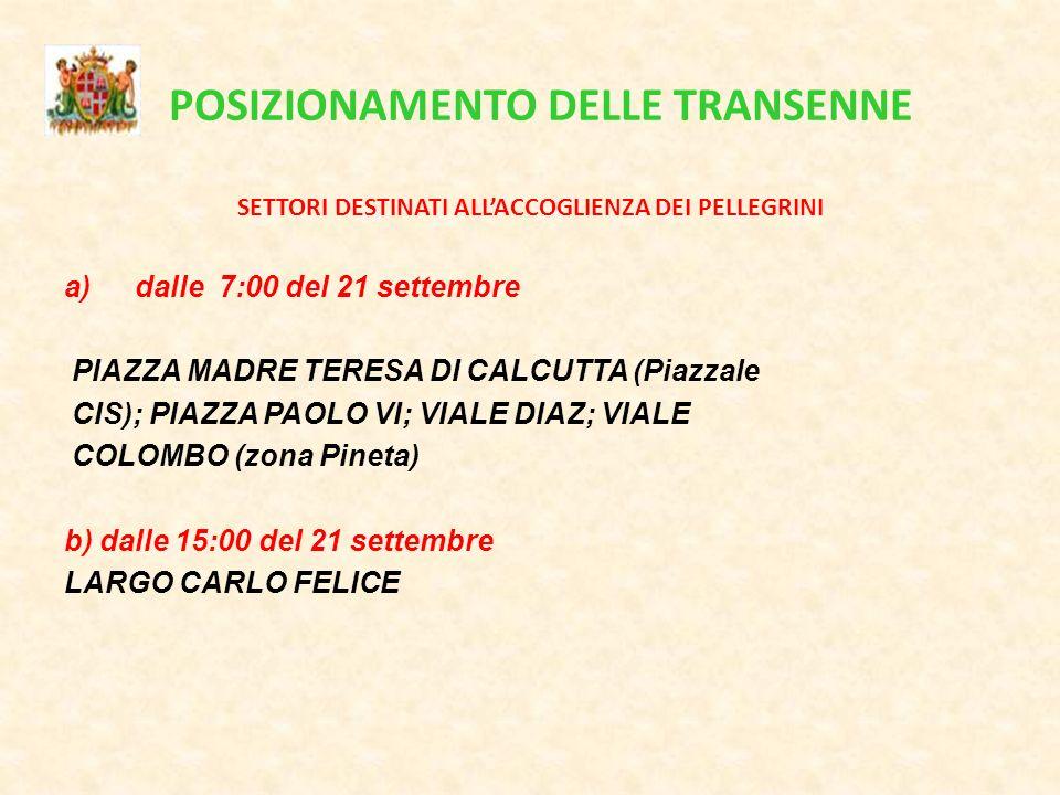 POSIZIONAMENTO DELLE TRANSENNE SETTORI DESTINATI ALLACCOGLIENZA DEI PELLEGRINI a)dalle 7:00 del 21 settembre PIAZZA MADRE TERESA DI CALCUTTA (Piazzale CIS); PIAZZA PAOLO VI; VIALE DIAZ; VIALE COLOMBO (zona Pineta) b) dalle 15:00 del 21 settembre LARGO CARLO FELICE