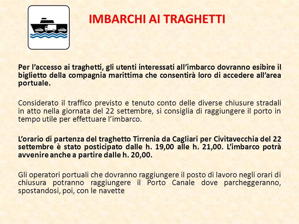 IMBARCHI AI TRAGHETTI Per laccesso ai traghetti, gli utenti interessati allimbarco dovranno esibire il biglietto della compagnia marittima che consentirà loro di accedere allarea portuale.