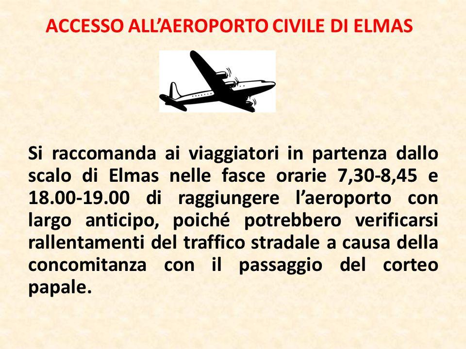 ACCESSO ALLAEROPORTO CIVILE DI ELMAS Si raccomanda ai viaggiatori in partenza dallo scalo di Elmas nelle fasce orarie 7,30-8,45 e 18.00-19.00 di raggi