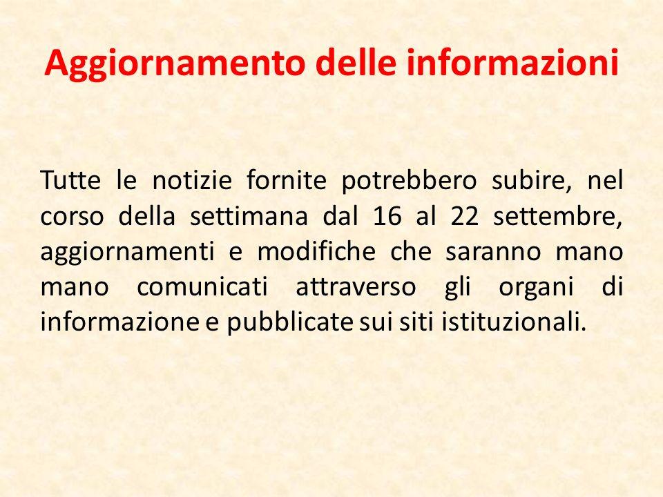 Aggiornamento delle informazioni Tutte le notizie fornite potrebbero subire, nel corso della settimana dal 16 al 22 settembre, aggiornamenti e modific