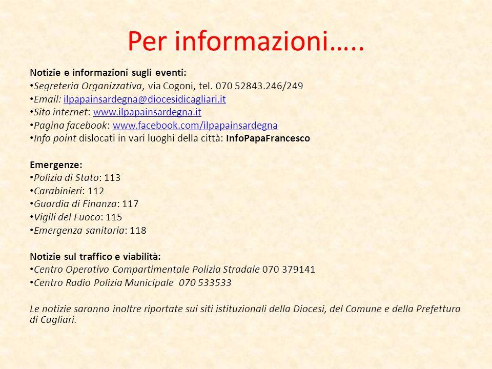 Per informazioni….. Notizie e informazioni sugli eventi: Segreteria Organizzativa, via Cogoni, tel. 070 52843.246/249 Email: ilpapainsardegna@diocesid