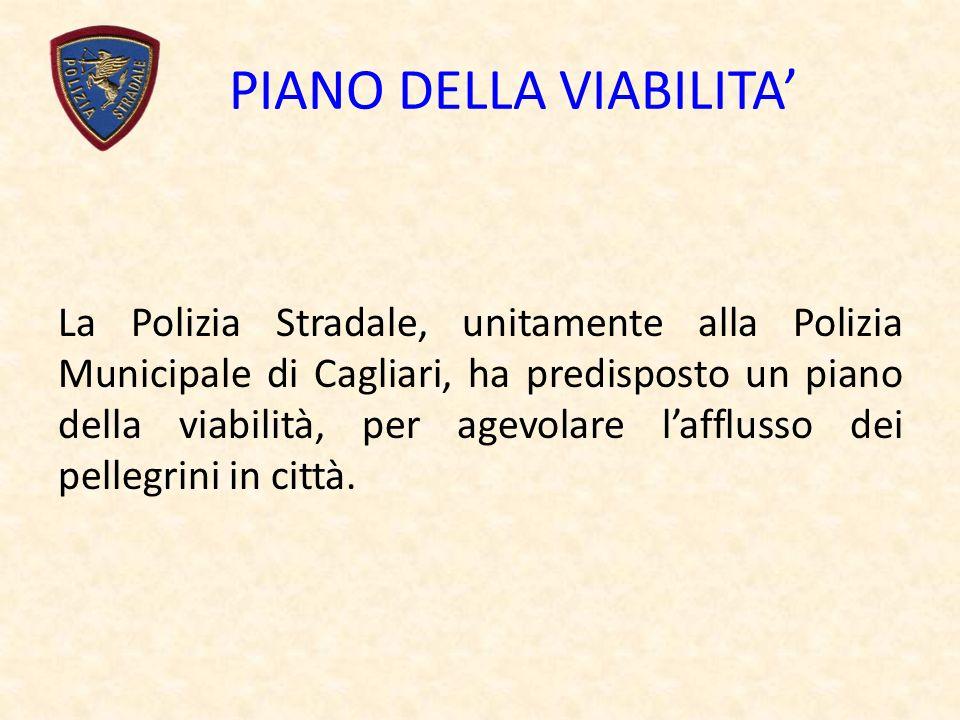 PIANO DELLA VIABILITA La Polizia Stradale, unitamente alla Polizia Municipale di Cagliari, ha predisposto un piano della viabilità, per agevolare lafflusso dei pellegrini in città.