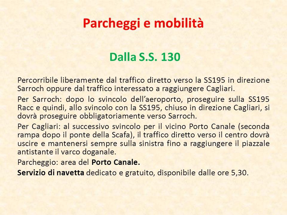 Parcheggi e mobilità Dalla S.S. 130 Percorribile liberamente dal traffico diretto verso la SS195 in direzione Sarroch oppure dal traffico interessato