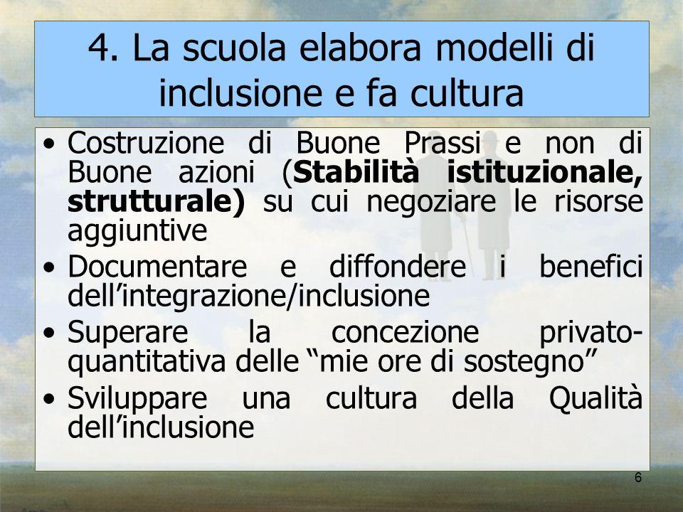6 4. La scuola elabora modelli di inclusione e fa cultura Costruzione di Buone Prassi e non di Buone azioni (Stabilità istituzionale, strutturale) su
