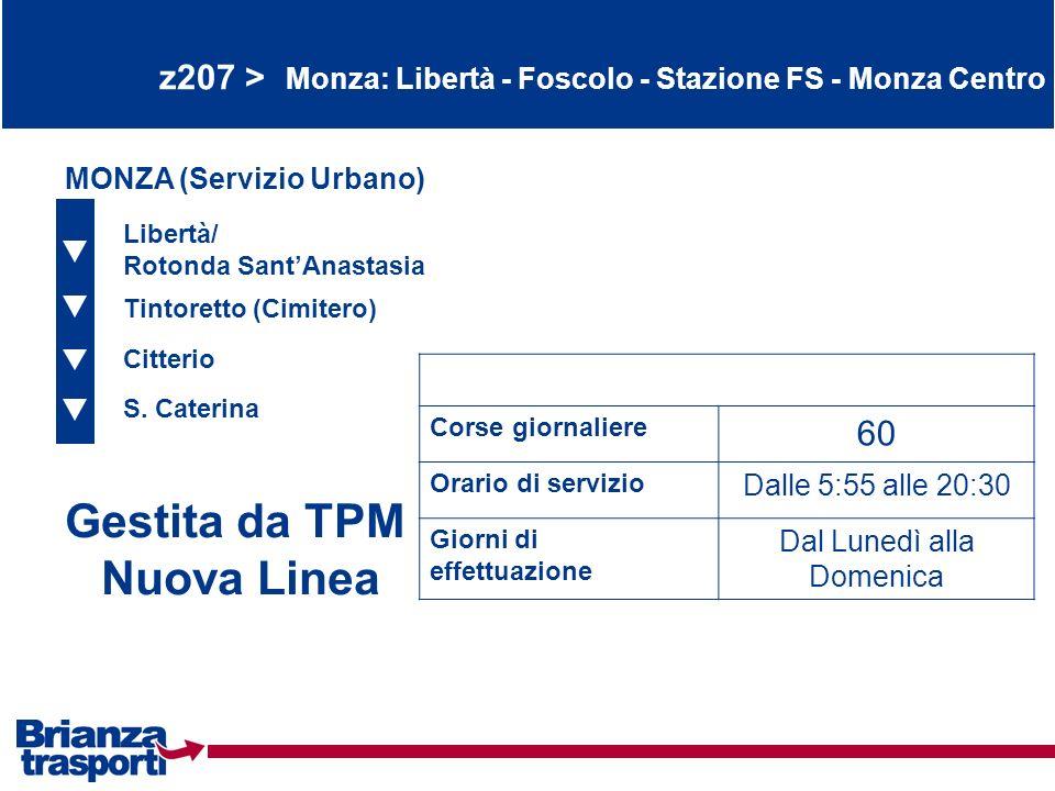 z207 > Monza: Libertà - Foscolo - Stazione FS - Monza Centro Libertà/ Rotonda SantAnastasia Tintoretto (Cimitero) Citterio Gestita da TPM Nuova Linea