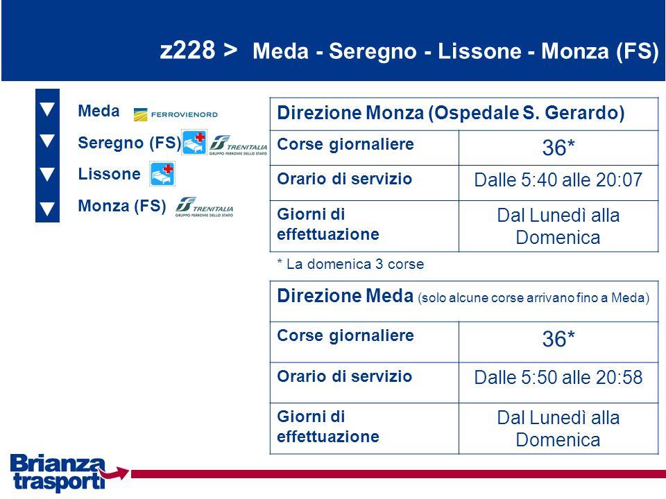 z228 > Meda - Seregno - Lissone - Monza (FS) Meda Seregno (FS) Lissone Direzione Monza (Ospedale S. Gerardo) Corse giornaliere 36* Orario di servizio