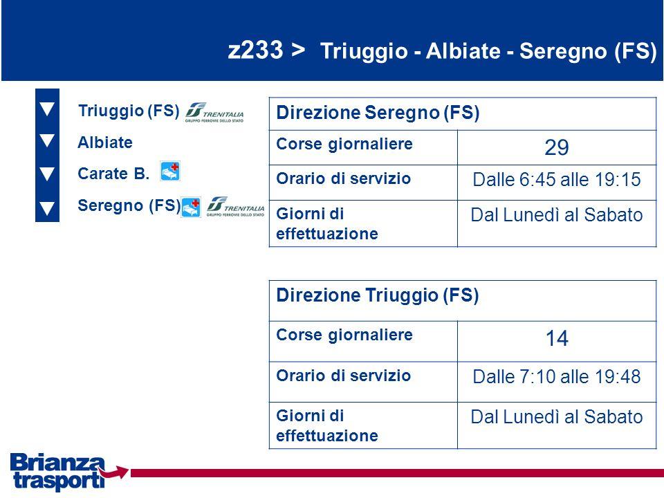 z233 > Triuggio - Albiate - Seregno (FS) Triuggio (FS) Albiate Carate B. Direzione Seregno (FS) Corse giornaliere 29 Orario di servizio Dalle 6:45 all