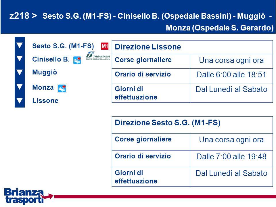 z218 > Sesto S.G. (M1-FS) - Cinisello B. (Ospedale Bassini) - Muggiò - Monza (Ospedale S. Gerardo) Sesto S.G. (M1-FS) Cinisello B. Muggiò Direzione Li