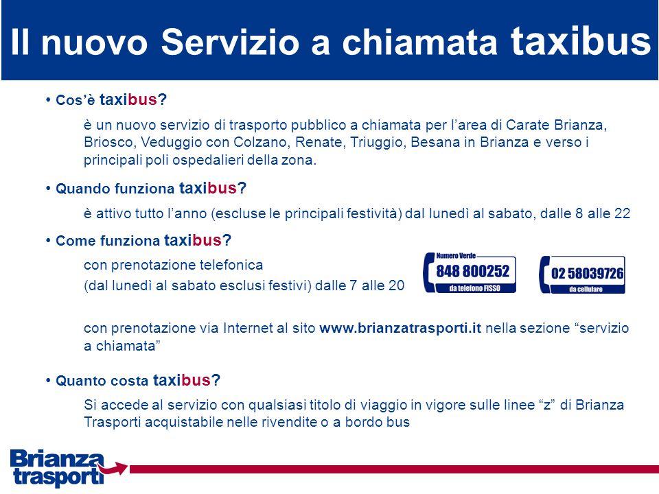 Il nuovo Servizio a chiamata taxibus Cosè taxibus? è un nuovo servizio di trasporto pubblico a chiamata per larea di Carate Brianza, Briosco, Veduggio