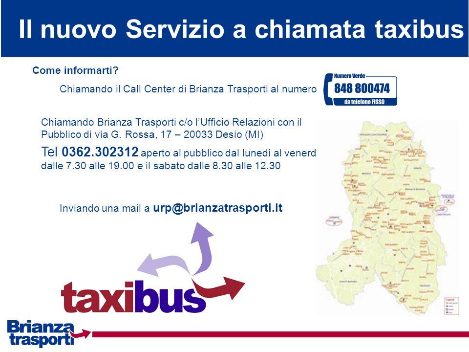 Il nuovo Servizio a chiamata taxibus Come informarti? Chiamando il Call Center di Brianza Trasporti al numero Chiamando Brianza Trasporti c/o lUfficio