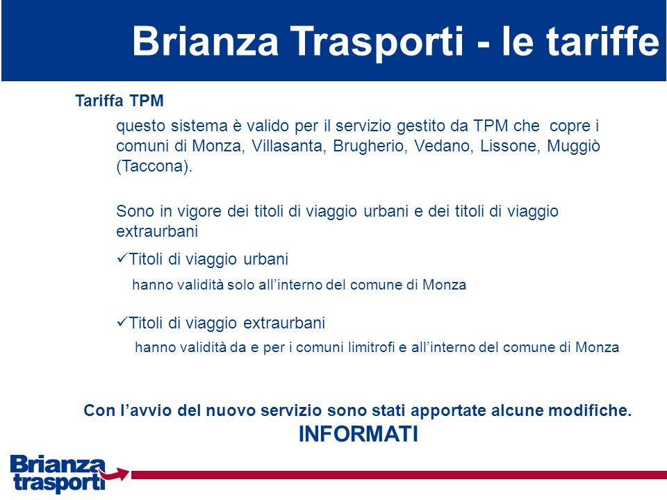 Brianza Trasporti - le tariffe Tariffa TPM questo sistema è valido per il servizio gestito da TPM che copre i comuni di Monza, Villasanta, Brugherio,