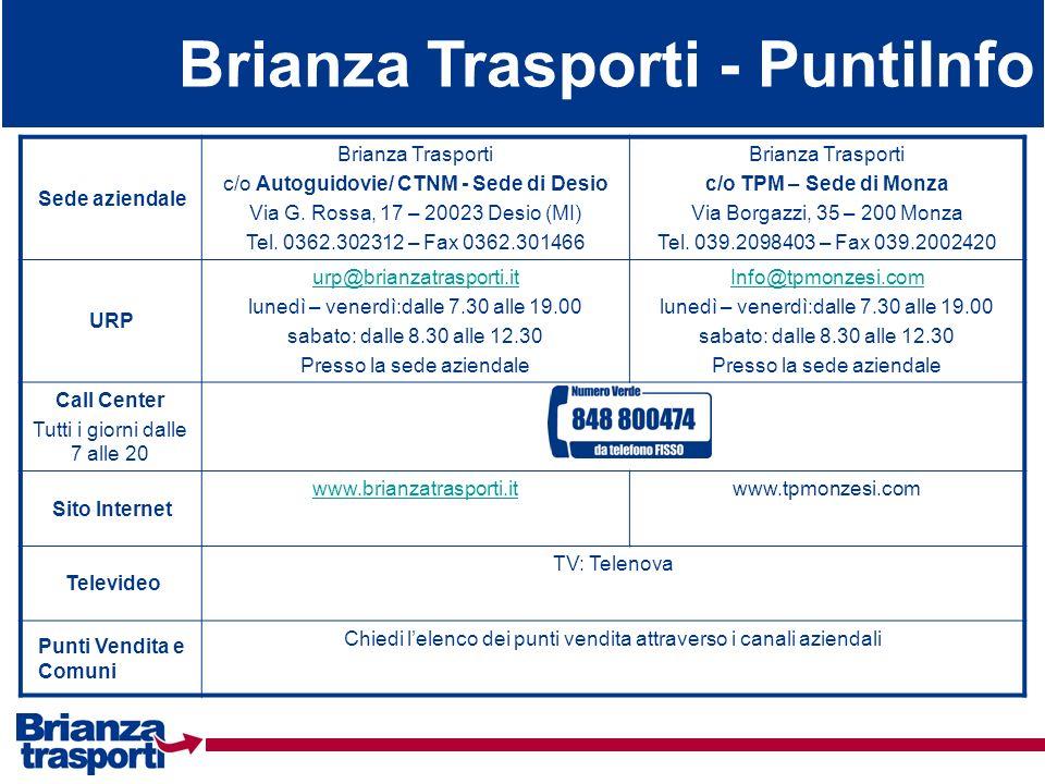 Brianza Trasporti - PuntiInfo Sede aziendale Brianza Trasporti c/o Autoguidovie/ CTNM - Sede di Desio Via G. Rossa, 17 – 20023 Desio (MI) Tel. 0362.30