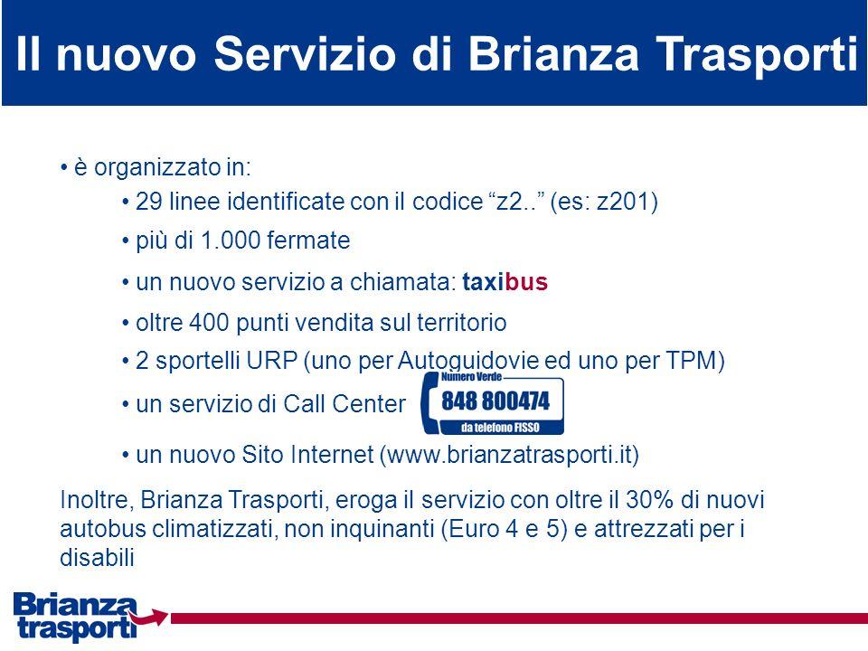 Il nuovo Servizio di Brianza Trasporti è organizzato in: oltre 400 punti vendita sul territorio 2 sportelli URP (uno per Autoguidovie ed uno per TPM)