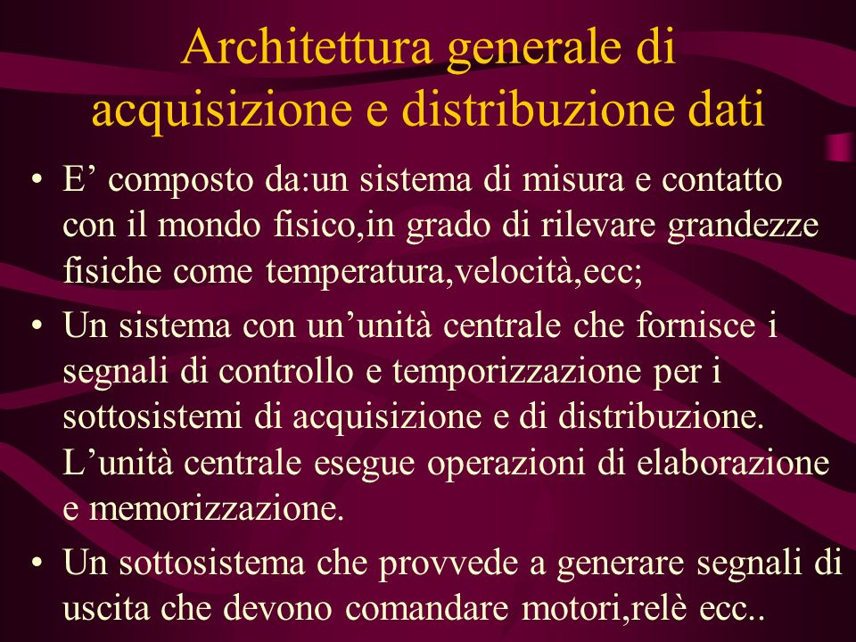 Architettura generale di acquisizione e distribuzione dati E composto da:un sistema di misura e contatto con il mondo fisico,in grado di rilevare gran