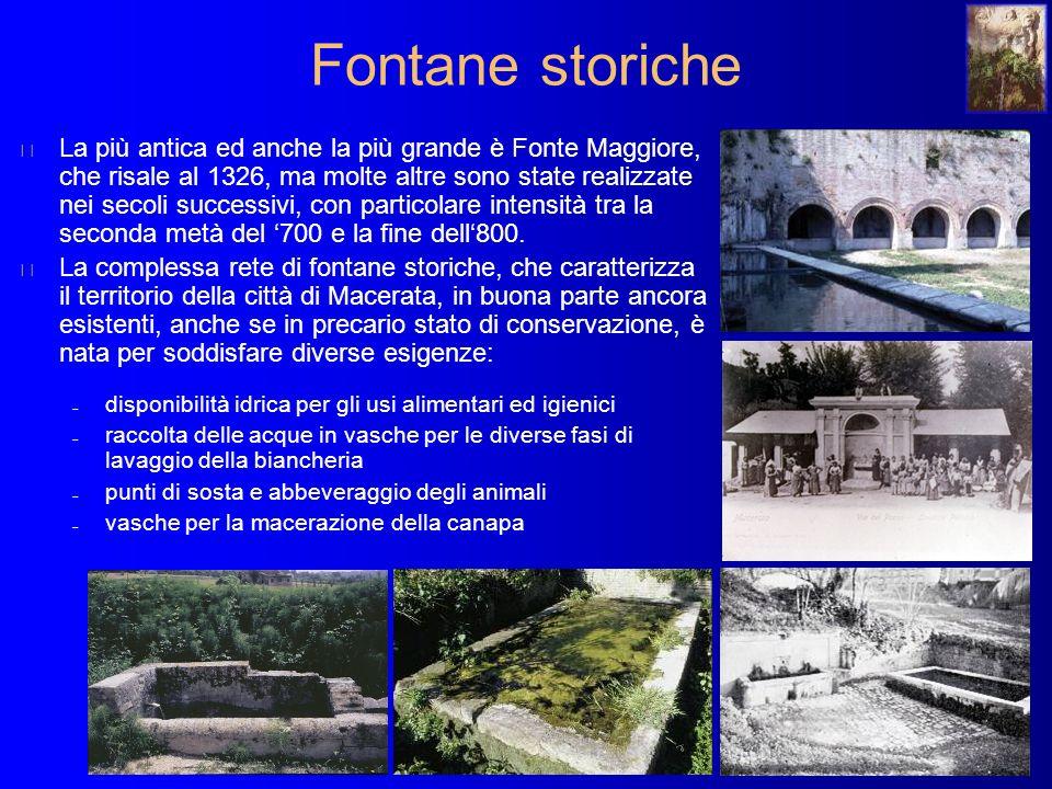 Fontane storiche La più antica ed anche la più grande è Fonte Maggiore, che risale al 1326, ma molte altre sono state realizzate nei secoli successivi, con particolare intensità tra la seconda metà del 700 e la fine dell800.
