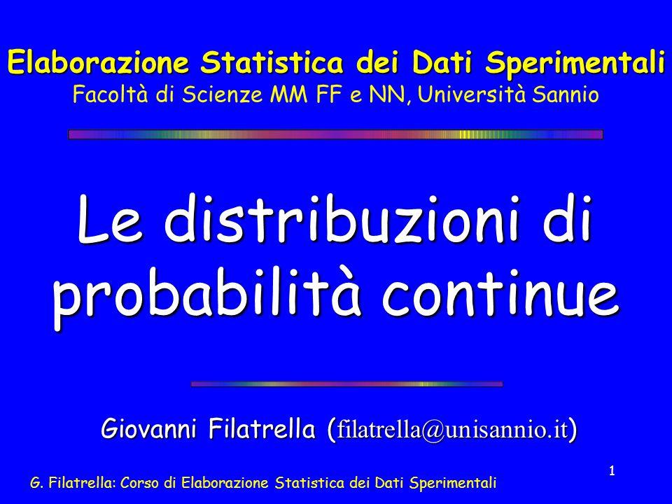 G. Filatrella: Corso di Elaborazione Statistica dei Dati Sperimentali 1 Le distribuzioni di probabilità continue Giovanni Filatrella ( filatrella@unis