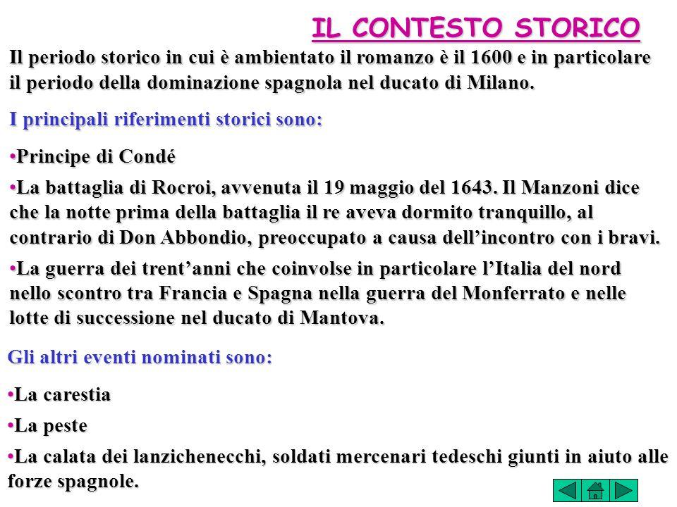 IL CONTESTO STORICO Il periodo storico in cui è ambientato il romanzo è il 1600 e in particolare il periodo della dominazione spagnola nel ducato di Milano.
