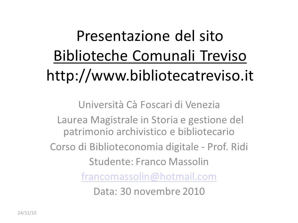 Presentazione del sito Biblioteche Comunali Treviso http://www.bibliotecatreviso.it Università Cà Foscari di Venezia Laurea Magistrale in Storia e ges
