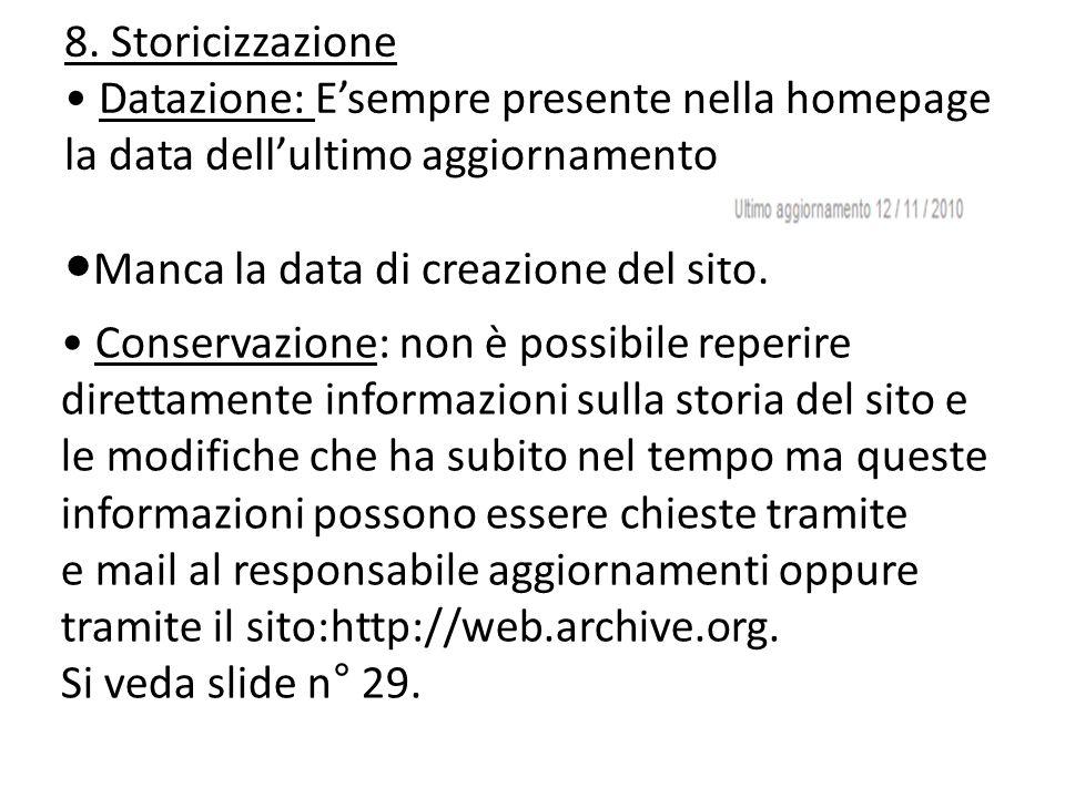 8. Storicizzazione Datazione: Esempre presente nella homepage la data dellultimo aggiornamento Manca la data di creazione del sito. Conservazione: non