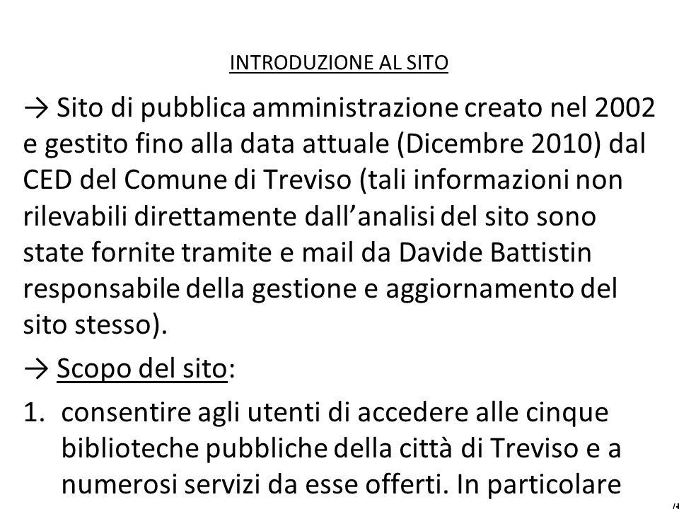 INTRODUZIONE AL SITO Sito di pubblica amministrazione creato nel 2002 e gestito fino alla data attuale (Dicembre 2010) dal CED del Comune di Treviso (