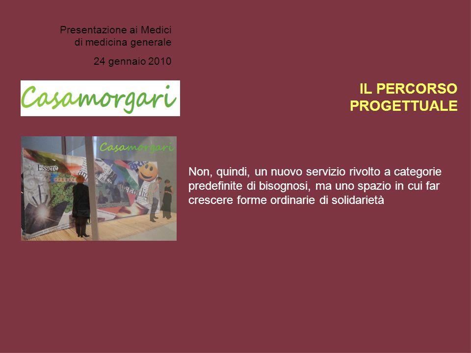 Presentazione ai Medici di medicina generale 24 gennaio 2010 IL PERCORSO PROGETTUALE Non, quindi, un nuovo servizio rivolto a categorie predefinite di