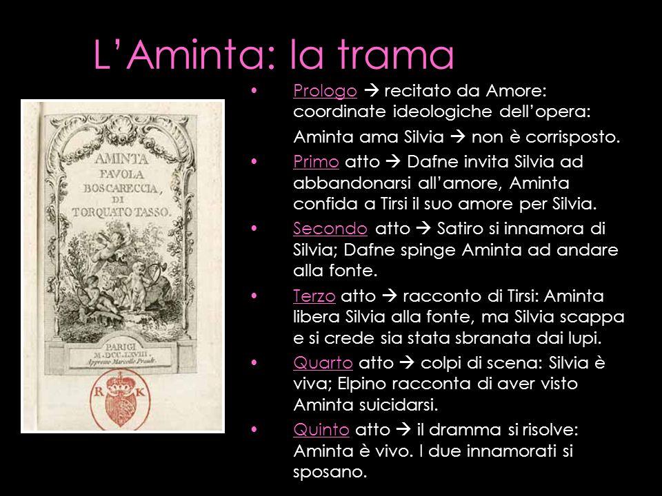 LAminta: la trama Prologo recitato da Amore: coordinate ideologiche dell opera: Aminta ama Silvia non è corrisposto. Primo atto Dafne invita Silvia ad