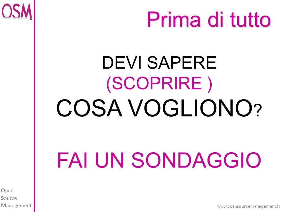 O pen S ource M anagement www.opensourcemanagement.it DEVI SAPERE (SCOPRIRE ) COSA VOGLIONO .