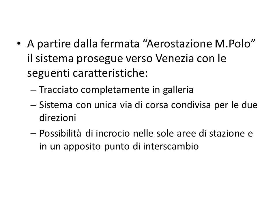 A partire dalla fermata Aerostazione M.Polo il sistema prosegue verso Venezia con le seguenti caratteristiche: – Tracciato completamente in galleria –
