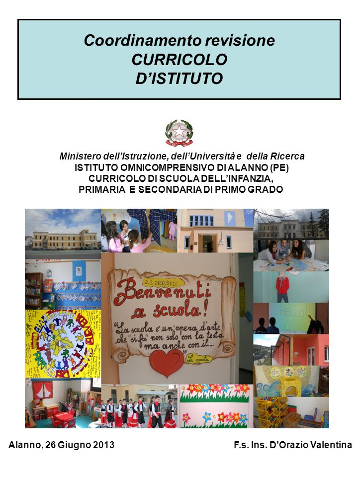 Coordinamento revisione CURRICOLO DISTITUTO Alanno, 26 Giugno 2013 F.s. Ins. DOrazio Valentina Ministero dellIstruzione, dellUniversità e della Ricerc