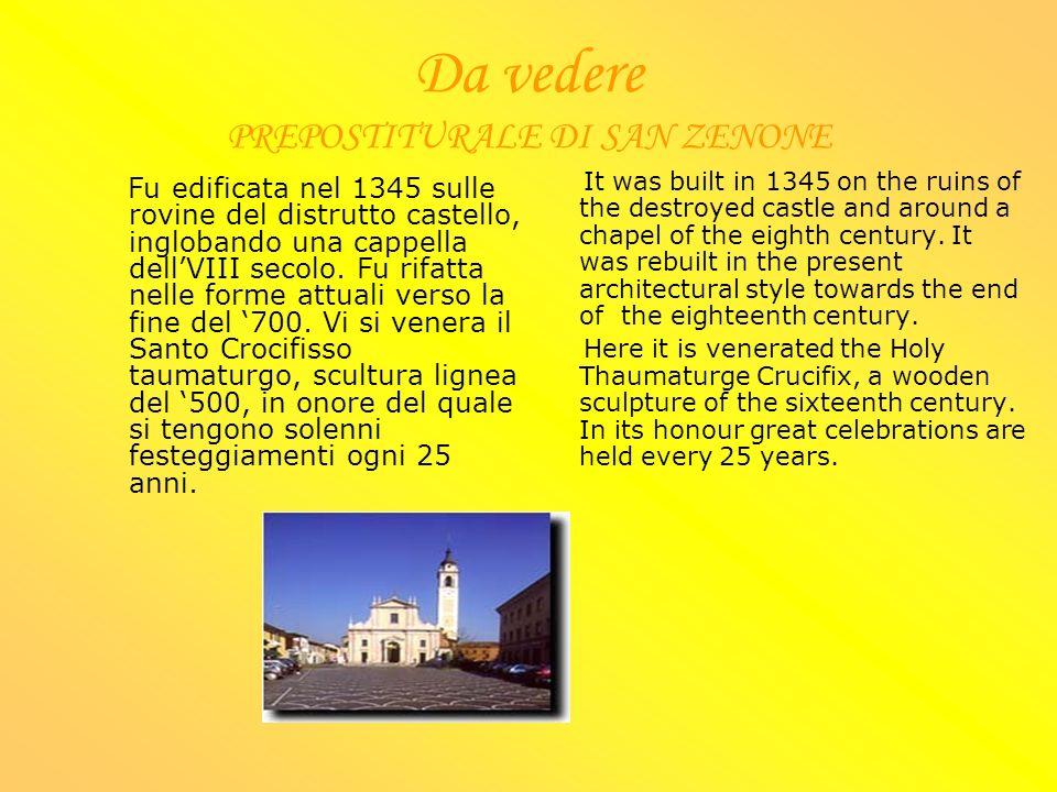 Da vedere PREPOSTITURALE DI SAN ZENONE Fu edificata nel 1345 sulle rovine del distrutto castello, inglobando una cappella dellVIII secolo.