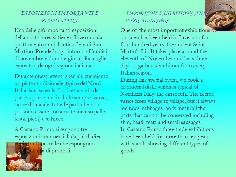 ESPOSIZIONI IMPORTANTI E PIATTI TIPICI IMPORTANT EXHIBITIONS AND TYPICAL DISHES One of the most important exhibitions of our area has been held in Inveruno for four hundred years: the ancient Saint Martins fair.