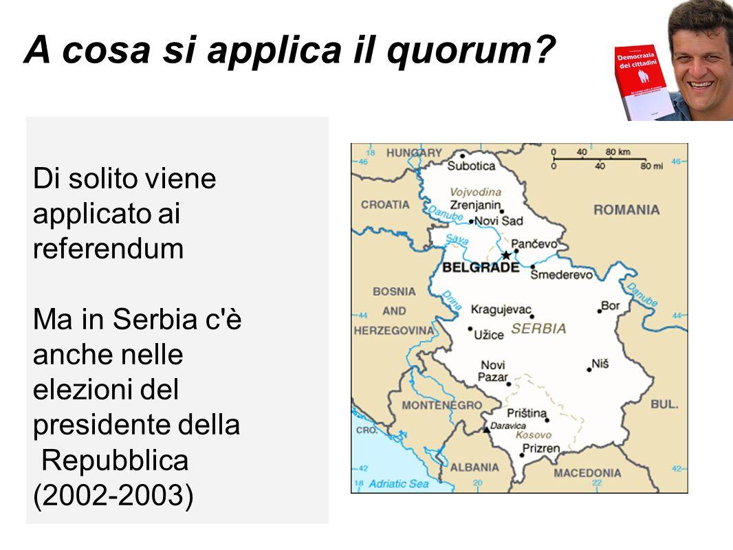 A cosa si applica il quorum? Di solito viene applicato ai referendum Ma in Serbia c'è anche nelle elezioni del presidente della Repubblica (2002-2003)