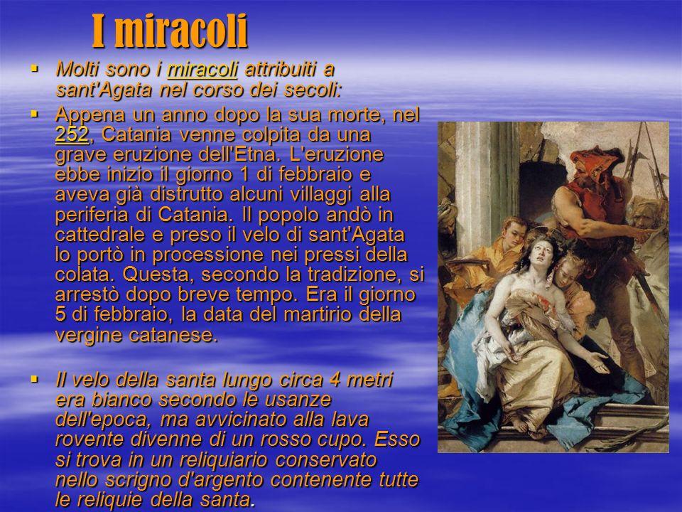 I miracoli Molti sono i miracoli attribuiti a sant'Agata nel corso dei secoli: Molti sono i miracoli attribuiti a sant'Agata nel corso dei secoli:mira