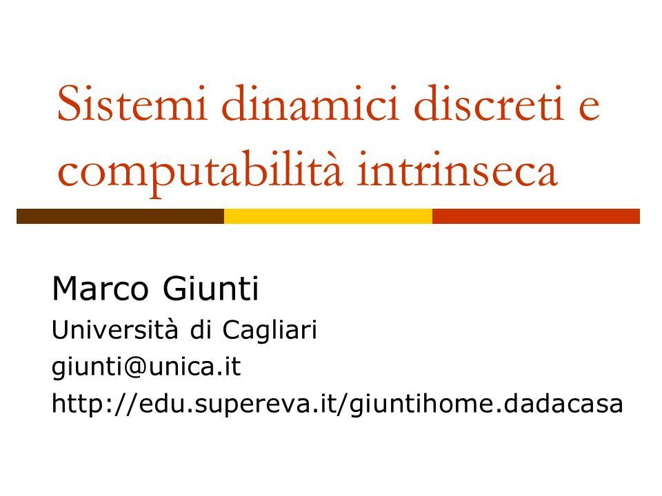 Sistemi dinamici discreti e computabilità intrinseca Marco Giunti Università di Cagliari giunti@unica.it http://edu.supereva.it/giuntihome.dadacasa