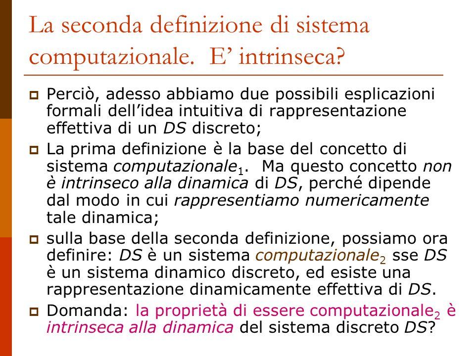 La seconda definizione di sistema computazionale. E intrinseca? Perciò, adesso abbiamo due possibili esplicazioni formali dellidea intuitiva di rappre
